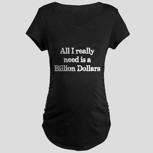A Billion Dollars Maternity T-Shirt