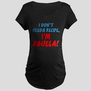 Don't Need A Recipe Abuela Maternity T-Shirt