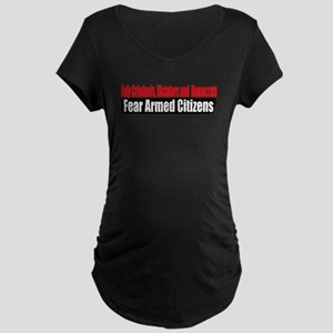 They Fear Armed Citizens Maternity Dark T-Shirt