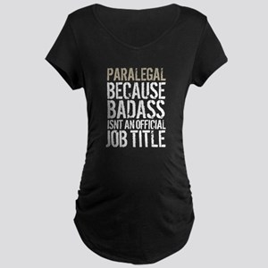 Badass Paralegal Maternity T-Shirt