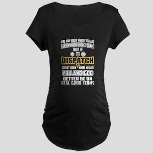 DISPATCHER 911 SHIRT Maternity T-Shirt