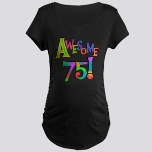 Awesome 75 Birthday Maternity Dark T-Shirt