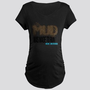 Mud Was Made To Run In Maternity Dark T-Shirt