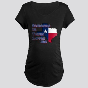 Someone in Texas loves me Maternity Dark T-Shirt