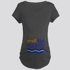 Small but MIGHTY Maternity T-Shirt