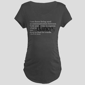 Dance Quote Maternity Dark T-Shirt