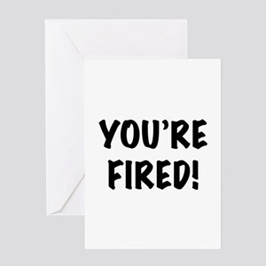 You're Fired Greeting Cards