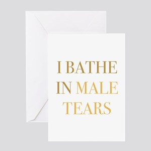 I Bathe In Male Tears Greeting Card