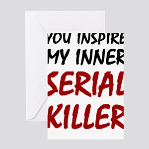 You Inspire My Inner Serial Killer Greeting Cards