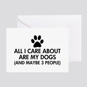 All I Care About Are My Dogs Saying Greeting Card