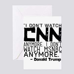 """I don't watch CNN anymore. I don't Greeting Cards"