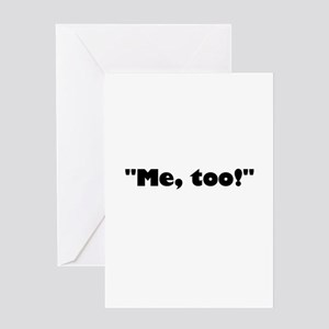 Me, too! Greeting Cards