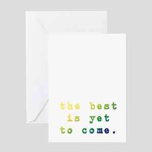 The best is yet to come Greeting Cards