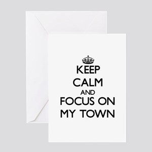 Keep Calm and focus on My Town Greeting Cards