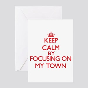 Keep Calm by focusing on My Town Greeting Cards