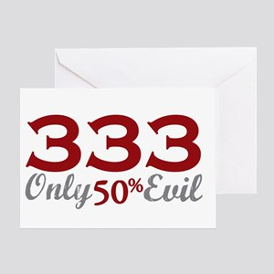 333 Only Half Evil Greeting Card