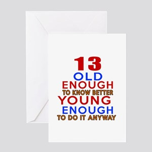 13 Old Enough Young Enough Birthday Greeting Card