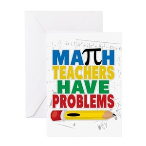 Math Teachers Have Problems Greeting Card