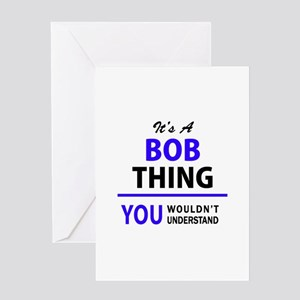 It's BOB thing, you wouldn't unders Greeting Cards
