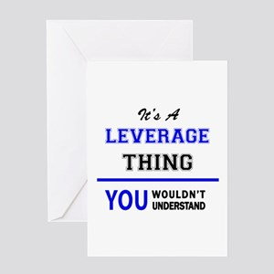 It's a LEVERAGE thing, you wouldn't Greeting Cards
