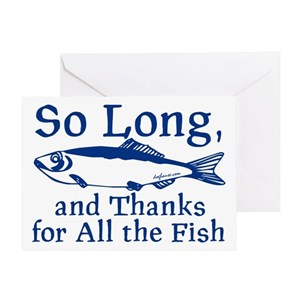 e81278a69 So Long And Thanks For All The Fish Greeting Cards - CafePress