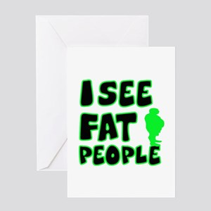 I see fat people Greeting Card