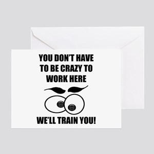 Crazy To Work Here Greeting Card