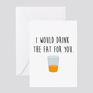 Drink the Fat Greeting Cards