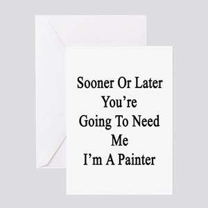 Sooner Or Later You're Going To Need Greeting Card