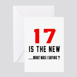 17 Is The New What Was I Saying ? Greeting Card