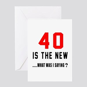 40 Is The New What Was I Saying ? Greeting Card