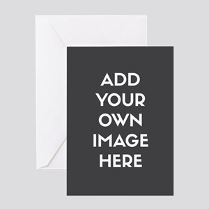 Add Your Own Image Greeting Cards