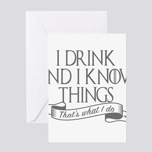 I drink and I know things Game of T Greeting Cards