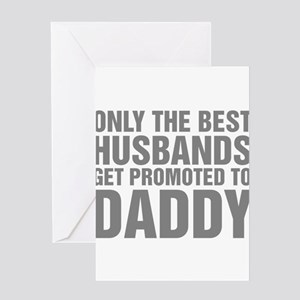Only The Best Husbands Get Promoted Greeting Card