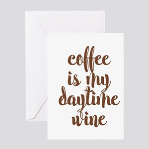 COFFEE IS MY DAYTIME WINE Greeting Cards