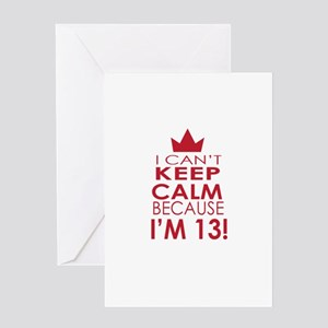 I cant keep calm because Im 13 Greeting Cards