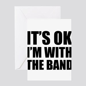 Its OK Im With The Band Greeting Cards