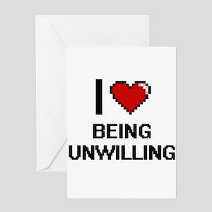 I love Being Unwilling Digitial Des Greeting Cards