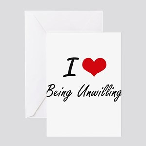 I love Being Unwilling Artistic Des Greeting Cards