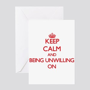 Keep Calm and Being Unwilling ON Greeting Cards