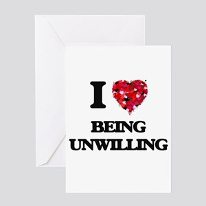 I love Being Unwilling Greeting Cards