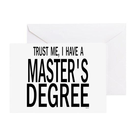 Trust me, I have a masters degree