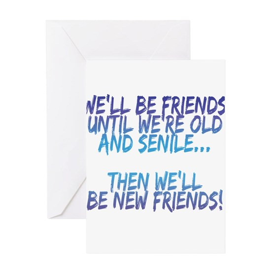 Well be friends until were old and senile