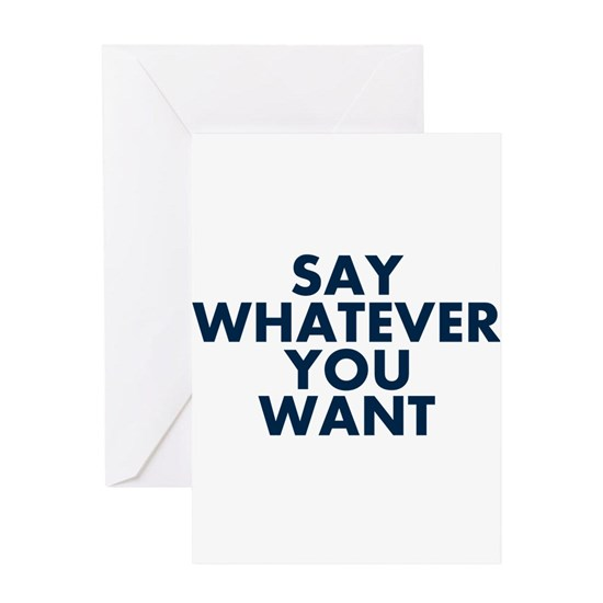 Say Whatever You Want