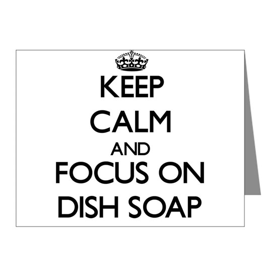 Keep Calm and focus on Dish Soap Note Cards (Pk of 20