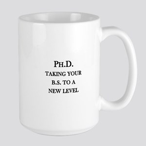 Ph.D. - Taking your B.S. to a new level Large Mug