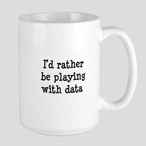 I'd rather be playing with data Large Mug