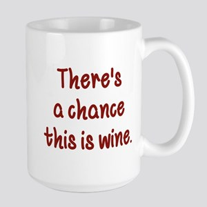 There's A Chance This Is Wine Large Mug