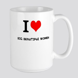 I love Big Beautiful Women Large Mug