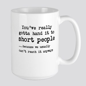 Youve really gotta hand it to short people Mugs